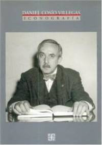Daniel Cosío Villegas. Iconografía (Poltica) (Spanish Edition)