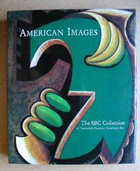 American Images. The SBC Collection of Twentieth-Century American Art.