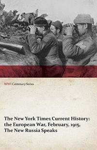 The New York Times Current History: The European War  February  1915  the New Russia Speaks WWI Centenary Series