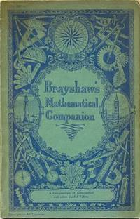 "Brayshaw's Mathematical Desk Companion [ Incorporating Former Editions Under the Titles of ""Brodie's"" and ""Belmont's"" Mathematical Companions ]"