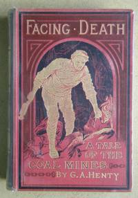Facing Death or, The Hero of the Vaughan Pit. A Tale of the Coal Mines.