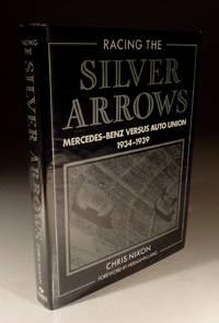 Racing the Silver Arrows = Mercedes-Benz Versus Auto-Union 1934-1939