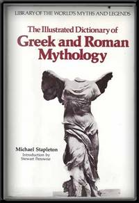 The Illustrated Dictionary of Greek and Roman Mythology by Stapleton, Michael; Perowne, Stewart (Intro. ) - 1986