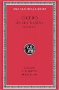 Cicero: On the Orator, Books I-II (Loeb Classical Library No. 348) (English and Latin Edition)