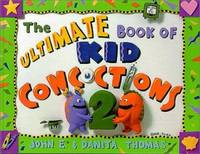 The Ultimate Book of Kid Concoctions Vol. 2 : More Than 65 New Wacky, Wild and Crazy Concoctions