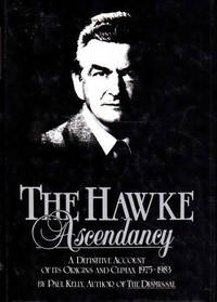 The Hawke Ascendancy: A Definitive Account of its Origins and Climax, 1975-1983