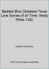 image of Bedded Bliss (Greatest Texas Love Stories of all Time: Feisty Fillies #26)