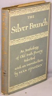 image of The Silver Branch; A Collection of the Best Old Irish Lyrics, Variously Translated.
