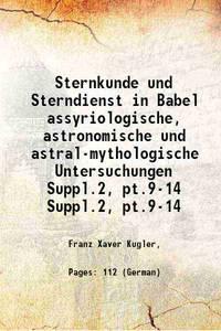 Sternkunde und Sterndienst in Babel assyriologische, astronomische und astral-mythologische...