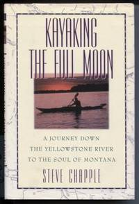 Kayaking the Full Moon  A Journey Down the Yellowstone River to the Soul  of Montana