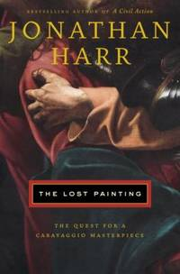 The Lost Painting : The Quest for a Caravaggio Masterpiece