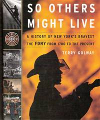 image of So Others Might Live a History of New York's Bravest, The FDNY from 1700 to The Present