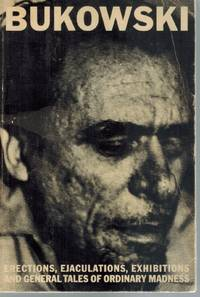 ERECTIONS, EJACULATIONS, EXHIBITIONS, AND GENERAL TALES OF ORDINARY MADNESS by Bukowski, Charles - 1972