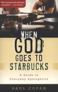 When God Goes to Starbucks : A Guide to Everyday Apologetics by Paul Copan - Paperback - 2008 - from ThriftBooks and Biblio.com