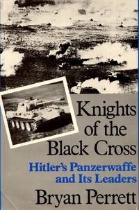 Knights of the Black Cross: Hitler\'s Panzerwaffe and Its Leaders