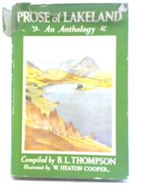 Prose of Lakeland: An Anthology by B L Thompson - Hardcover - 1954 - from World of Rare Books (SKU: 1557753506MEP)