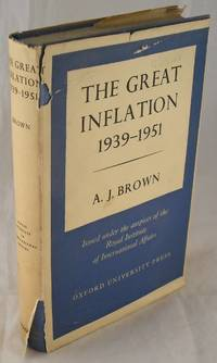 The Great Inflation 1939-1951 by A. J. Brown - Hardcover - 1956 - from AJ Scruffles and Biblio.com