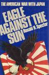 Eagle Against the Sun the American War With Japan