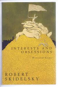 Interests and Obsessions, Historical Essays by Robert Skidelsky - Paperback - Revised Edition - 1994 - from Bailgate Books Ltd and Biblio.co.uk