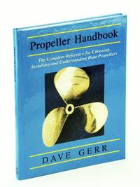 Propeller Handbook: The Complete Reference for Choosing, Installing, and Understanding Boat Propellers