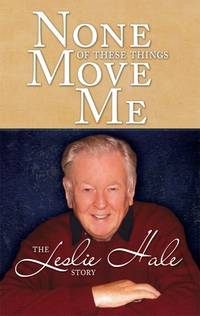 None of These Things Move Me: The Leslie Hale Story