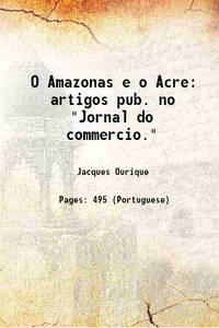O Amazonas e o Acre: artigos pub. no Jornal do commercio. 1907 [Hardcover]