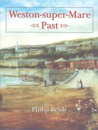 Weston-Super-Mare Past by  Philip Beisly - 1st  Edition - 2001 - from Dereks Transport Books and Biblio.co.uk