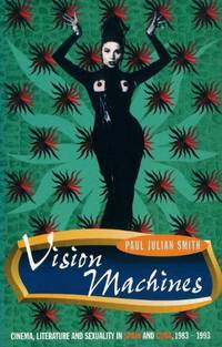 Vision Machines: Cinema, Literature and Sexuality in Spain and Cuba, 1983-1993 (Critical Studies...