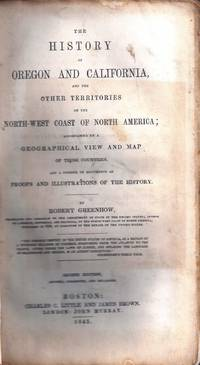 image of THE HISTORY OF OREGON AND CALIFORNIA, AND THE OTHER TERRITORIES ON THE NORTH-WEST COAST OF NORTH AMERICA...