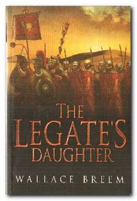 The Legate's Daughter A Novel of Intrigue in Ancient Rome