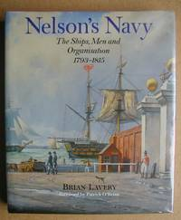 Nelson's Navy: The Ships. Men and Organisation 1793-1815. by  Brian Lavery - Hardcover - Reprint - 1993 - from N. G. Lawrie Books. (SKU: 40445)