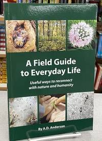 A Field Guide to Everyday Life: Useful ways to reconnect with nature & Humanity