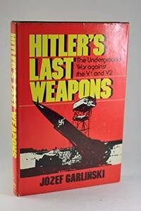 image of Hitler's Last Weapons - The Underground War Against the V-1 and V-2