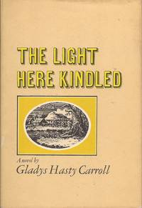 The Light Here Kindled, a Novel by  Gladys Hasty Carroll - First edition. Stated 1st. - 1967 - from Hedgehog's Whimsey Books (SKU: Alibris.ME0380009304)