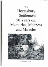 THE HEYTESBURY SETTLEMENT 50 YEARS ON Memories, Madness and Miracles