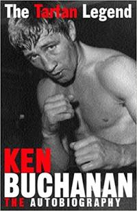 The Tartan Legend. Ken Buchanan: The Autobiography by Buchanan, Ken: