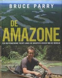 De Amazone. Een Buitengewone Tocht Langs De Grootste Rivier Van De Wereld