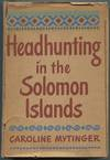 Headhunting In the Solomon Islands Around the Coral Sea