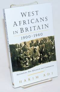West Africans in Britain: 1900-1960 Nationalism, Pan Africanism and Communism