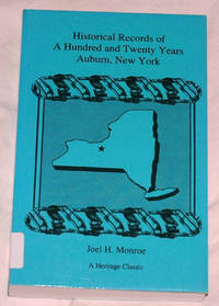 Historical Records of A Hundred and Twenty Years: Auburn, New York