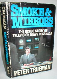 image of Smoke & Mirrors; The Inside Story of Television News in Canada