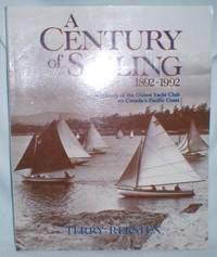 A Century of Sailing 1892-1992; A History of the Oldest Yacht Club on Canada's Pacific Coast by  Terry Reksten - Paperback - 1992 - from Dave Shoots, Bookseller and Biblio.com