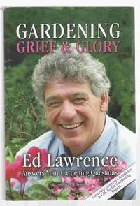 Gardening Grief and Glory Ed Lawrence Answers Your Gardening Questions