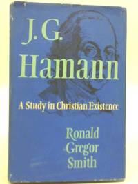 J. G. Hamann 1730-1788, A Study in Christian Experience