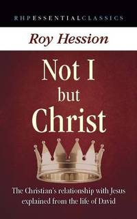 image of Not I but Christ: The Christian's Relationship with Jesus Explained from the Life of David