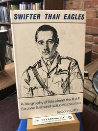 Swifter Than Eagles - the Biography of Marshal of the Royal Air Force Sir John Maitland Salmond...