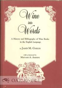 WINE INTO WORDS, A HISTORY AND BIBLIOGRAPHY OF WINE BOOKS IN THE ENGLISH LANGUAGE