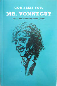 God Bless You, Mr. Vonnegut: Essays and Stories by Bryan Young