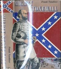 "Mighty Stonewall.[Thomas Jonathan ""Stonewall"" Jackson,1824- 1863] by Vandiver, Frank E.(1925- ) - 1957-01-01"