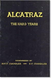 Alcatraz: The Hard Years, 1934-1938. As Recalled by One of the Prison's First Guards and Recorded by His Son